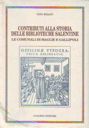 Immagine di CONTRIBUTI ALLA STORIA DELLE BIBLIOTECHE SALENTINE MAGLIE E GALLIPOLI