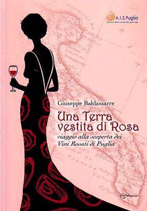 Immagine di Una Terra vestita di Rosa. Viaggio alla scoperta dei Vini Rosati di Puglia