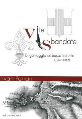 Immagine di VITE SBANDATE. BRIGANTAGGIO NEL BASSO SALENTO (1860-1866)