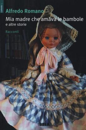 Immagine di MIA MADRE CHE AMAVA LE BAMBOLE E ALTRE STORIE