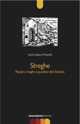 Immagine di STREGHE. MACARE, MAGHI E GUARITORI DEL SALENTO