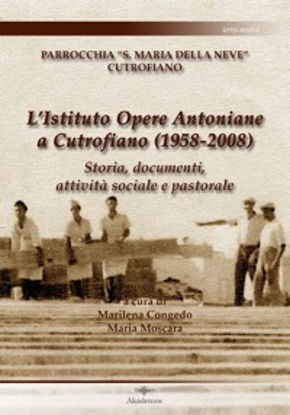 Immagine di ISTITUTO OPERE ANTONIANE A CUTROFIANO (1958-2008). STORIA, DOCUMENTI, ATTIVITA` SOCIALE E PASTORALE