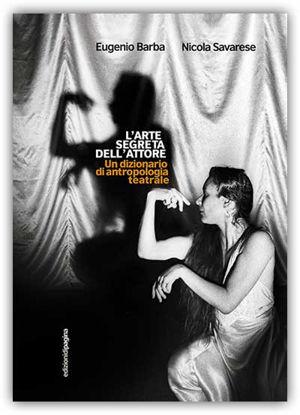 Immagine di L`ARTE SEGRETA DELL`ATTORE. UN DIZIONARIO DELL` ANTROPOLOGIA TEATRALE