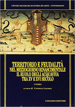 Immagine di Territorio e feudalità nel Mezzogiorno rinascimentale. Il ruolo degli Acquaviva tra il XV e il XVI secolo - vol.1