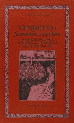 Immagine di VENDETTA: FEMMINILE, SINGOLARE. PASSAGGIO DI RUOLO DI PERSONAGGI FEMMINILI NEL TEATRO DEL `500