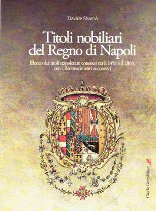 Immagine di TITOLI NOBILIARI DEL REGNO DI NAPOLI. ELENCO DEI TITOLI NAPOLETANI CONCESSI TRA IL 1458 E IL 1860