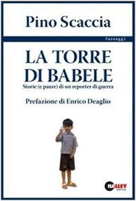 Immagine di TORRE DI BABELE  - STORIE E PAURE DI UN REPORTER DI GUERRA