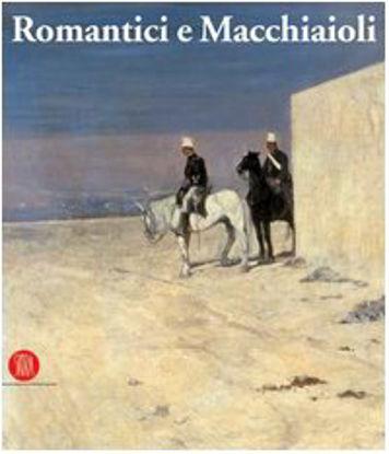 Immagine di ROMANTICI E MACCHIAIOLI