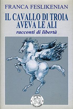 Immagine di CAVALLO DI TROIA AVEVA LE ALI (IL)  RACCONTI DI LIBERTA`