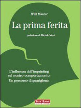 Immagine di PRIMA FERITA (LA)  L`INFLUENZA DELL`IMPRINTING SUL NOSTRO COMPORTAMENTO