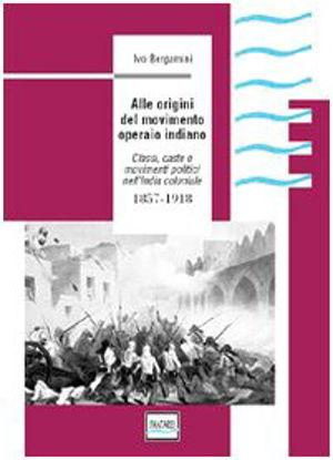 Immagine di ALLE ORIGINI DEL MOVIMENTO OPERAIO INDIANO 1857 1918