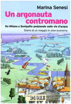 Immagine di ARGONAUTA CONTROMANO. DA MILANO A SENIGALLIA PEDALANDO SULLE VIE D`ACQ