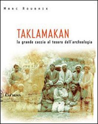 Immagine di TAKLAMAKAN. LA GRANDE CACCIA AL TESORO DELL`ARCHEOLOGIA