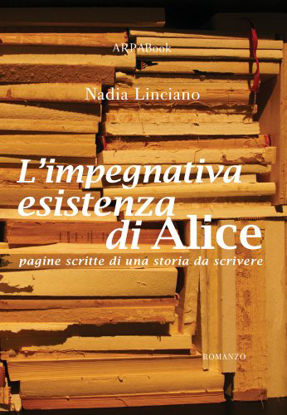 Immagine di IMPEGNATIVA ESISTENZA DI ALICE (L`) PAGINE SCRITTE DI UNA STORIA DA SCRIVERE