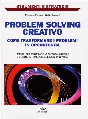 Immagine di PROBLEM SOLVING CREATIVO. COME TRASFORMARE I PROBLEMI IN OPPORTUNITA`