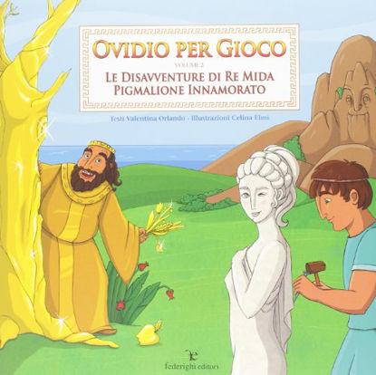 Immagine di OVIDIO PER GIOCO VOLUME 2. LE DISAVVENTURE DI RE MIDA - PIGMALIONE INNAMORATO