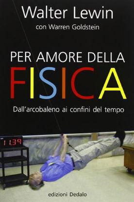Immagine di PER AMORE DELLA FISICA. DALL`ARCOBALENO AI CONFINI DEL TEMPO
