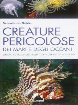 Immagine di CREATURE PERICOLOSE DEI MARI E DEGLI OCEANI. GUIDA AL RICONOSCIMENTO EAL PRIMO SOCCORSO