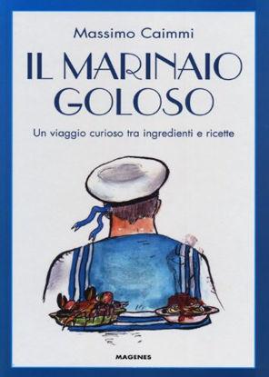 Immagine di MARINAIO GOLOSO. UN VIAGGIO CURIOSO TRA INGREDIENTI E RICETTE (IL)