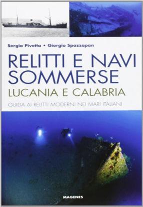 Immagine di RELITTI E NAVI SOMMERSE. LUCANIA E CALABRIA. GUIDA AI RELITTI MODERNI NEI MARI ITALIANI