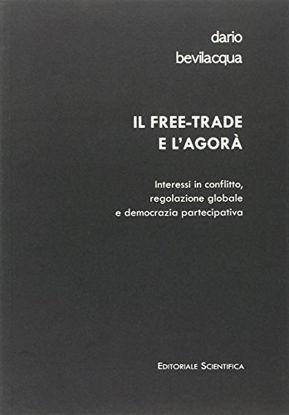Immagine di FREE-TRADE E L`AGORA`. INTERESSI IN CONFLITTO, REGOLAZIONE GLOBALE E DEMOCRAZIA PARTECIPATIVA