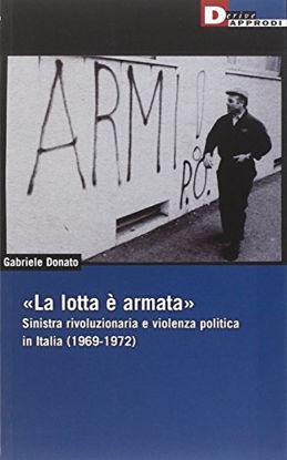 Immagine di LOTTA E` ARMATA. SINISTRA RIVOLUZIONARIA E VIOLENZA POLITICA (1969-1972) (LA)