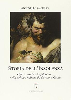 Immagine di STORIA DELL`INSOLENZA. OFFESE, INSULTI E TURPILOQUIO NELLA POLITICA ITALIANA DA CAVOUR A GRILLO