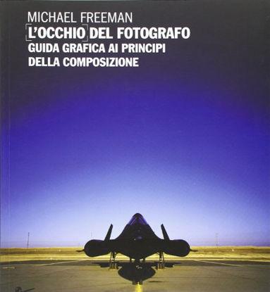 Immagine di OCCHIO DEL FOTOGRAFO. GUIDA GRAFICA AI PRINCIPI DELLA COMPOSIZIONE