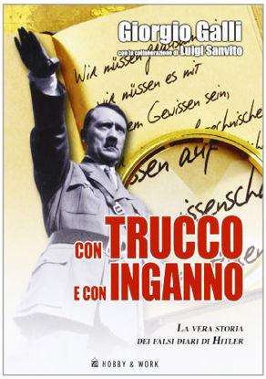 Immagine di CON TRUCCO E CON INGANNO. LA VERA STORIA DEI FALSI DIARI DI HITLER