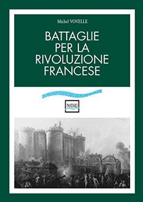 Immagine di BATTAGLIE PER LA RIVOLUZIONE FRANCESE