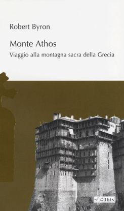 Immagine di MONTE ATHOS. VIAGGIO ALLA MONTAGNA SACRA DELLA GRECIA