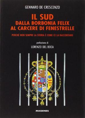 Immagine di SUD DALLA BORBONIA FELIX AL CARCERE DI FENESTRELLE. PERCHE` NON SEMPRE LA STORIA E` COME CE LA R...