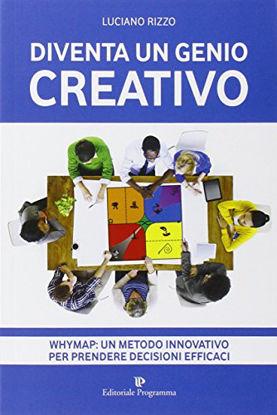 Immagine di DIVENTA UN GENIO CREATIVO - WHYMAP: UN METODO INNOVATIVO PER PRENDERE DECISIONI EFFICACI
