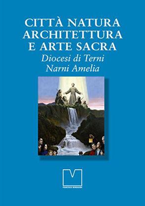 Immagine di CITTA` NATURA ARCHITETTURA E ARTE SACRA - DIOCESI DI TERNI NARNI AMELIA