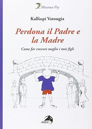 Immagine di PERDONA IL PADRE E LA MADRE. COME FAR CRESCERE MEGLIO I TUOI FIGLI