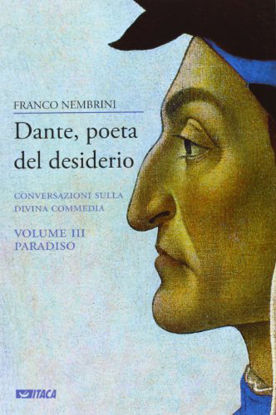 Immagine di DANTE, POETA DEL DESIDERIO. CONVERSAZIONI SULLA DIVINA COMMEDIA. VOL. 3: PARADISO