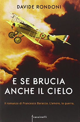 Immagine di E SE BRUCIA ANCHE IL CIELO - IL ROMANZO DI FRANCESCO BARACCA