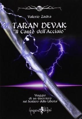 Immagine di TARAN DEVAK. IL CANTO DELL`ACCIAIO. VIAGGIO DI UN GUERRIERO SUL SENTIERO DELLA LIBERTA`