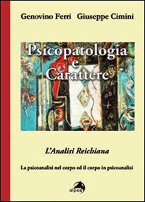 Immagine di PSICOPATOLOGIA E CARATTERE. L`ANALISI REICHIANA. LA PSI