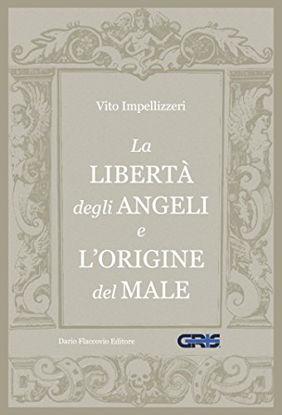 Immagine di LIBERTA` DEGLI ANGELI E L`ORIGINE DEL MALE (LA)