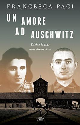 Immagine di AMORE AD AUSCHWITZ. EDEK E MALA: UNA STORIA VERA. CON E-BOOK (UN)