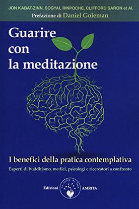 Immagine di GUARIRE CON LA MEDITAZIONE. I BENEFICI DELLA PRATICA CONTEMPLATIVA. ESPERTI DI BUDDHISMO, MEDICI...