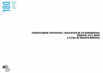 Immagine di ISTITUZIONE INVENTATA. ALMANACCO TRIESTE 1971-2010 (L`)