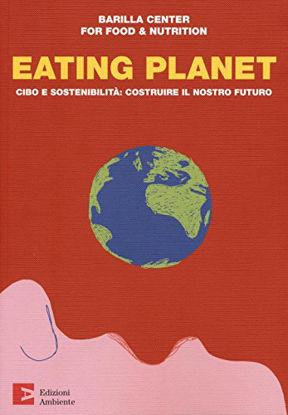 Immagine di EATING PLANET. CIBO, AMBIENTE, SOCIETA`: NUOVE SFIDE E NUOVE STRATEGIE PER L`UOMO E IL PIANETA