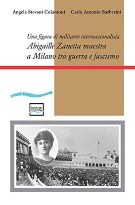 Immagine di ABIGAILLE ZANETTA MAESTRA A MILANO TRA GUERRA E FASCISMO. UNA FIGURA DI MILITANTE INTERNAZIONALISTA