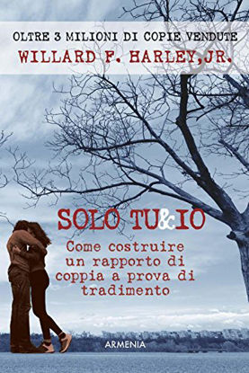 Immagine di SOLO TU & IO. COME COSTRUIRE UN RAPPORTO DI COPPIA A PROVA DI TRADIMENTO