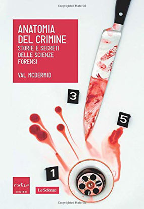 Immagine di ANATOMIA DEL CRIMINE. STORIE E SEGRETI DELLE SCIENZE FORENSI