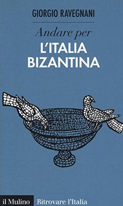Immagine di ANDARE PER L`ITALIA BIZANTINA