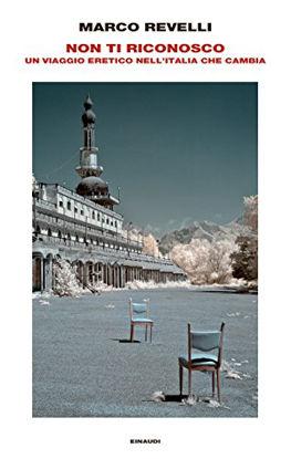 Immagine di NON TI RICONOSCO. VIAGGIO ERETICO NELL`ITALIA CHE CAMBIA