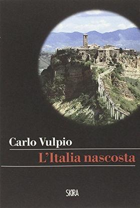 Immagine di ITALIA NASCOSTA. TRENTA PERCORSI NEL BELLO CHE E` INTORNO A NOI